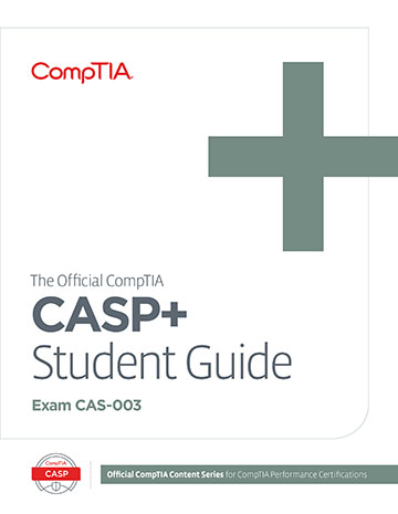 The Official CompTIA CASP+ Student Guide (Exam CAS-003)
