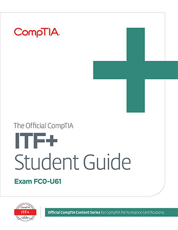 The Official CompTIA ITF+ Student Guide (Exam FC0-U61)