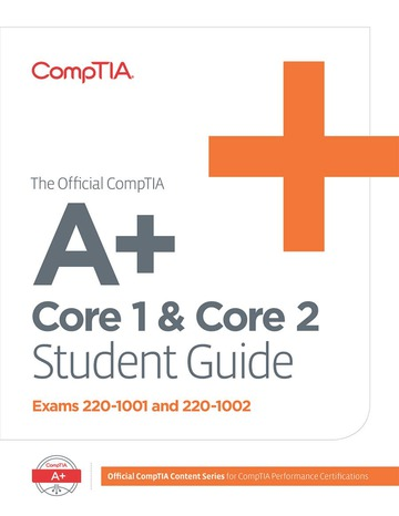 The Official CompTIA A+ Core 1 & Core 2 Student Guide (Exams 220-1001 and 220-1002)