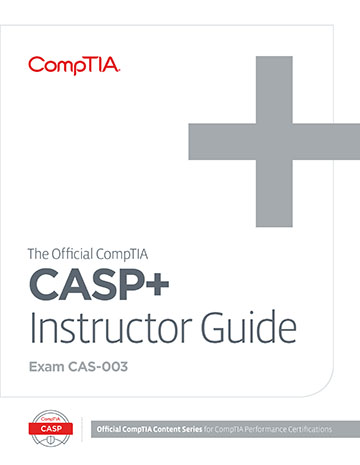 The Official CompTIA CASP+ Instructor Guide (Exam CAS-003)