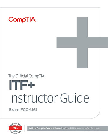 The Official CompTIA ITF+ Instructor Guide (Exam FC0-U61)